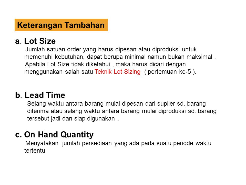 Keterangan Tambahan a. Lot Size b. Lead Time c. On Hand Quantity