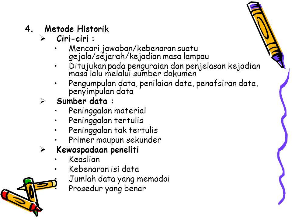 Metode Historik Ciri-ciri : Mencari jawaban/kebenaran suatu gejala/sejarah/kejadian masa lampau.