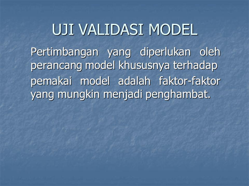 UJI VALIDASI MODEL Pertimbangan yang diperlukan oleh perancang model khususnya terhadap.
