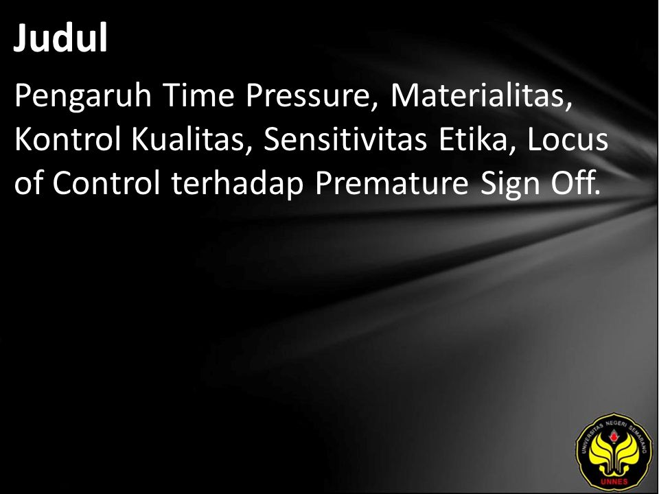 Judul Pengaruh Time Pressure, Materialitas, Kontrol Kualitas, Sensitivitas Etika, Locus of Control terhadap Premature Sign Off.