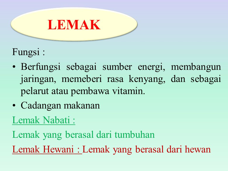 LEMAK Fungsi : Berfungsi sebagai sumber energi, membangun jaringan, memeberi rasa kenyang, dan sebagai pelarut atau pembawa vitamin.