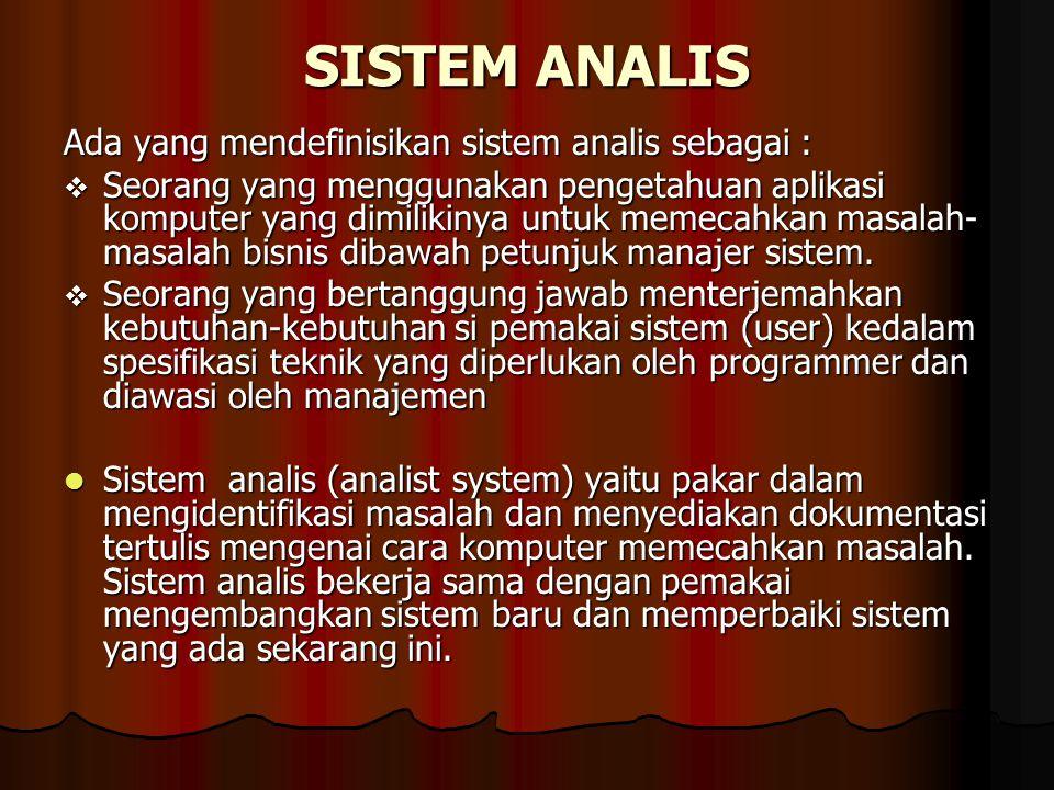 SISTEM ANALIS Ada yang mendefinisikan sistem analis sebagai :