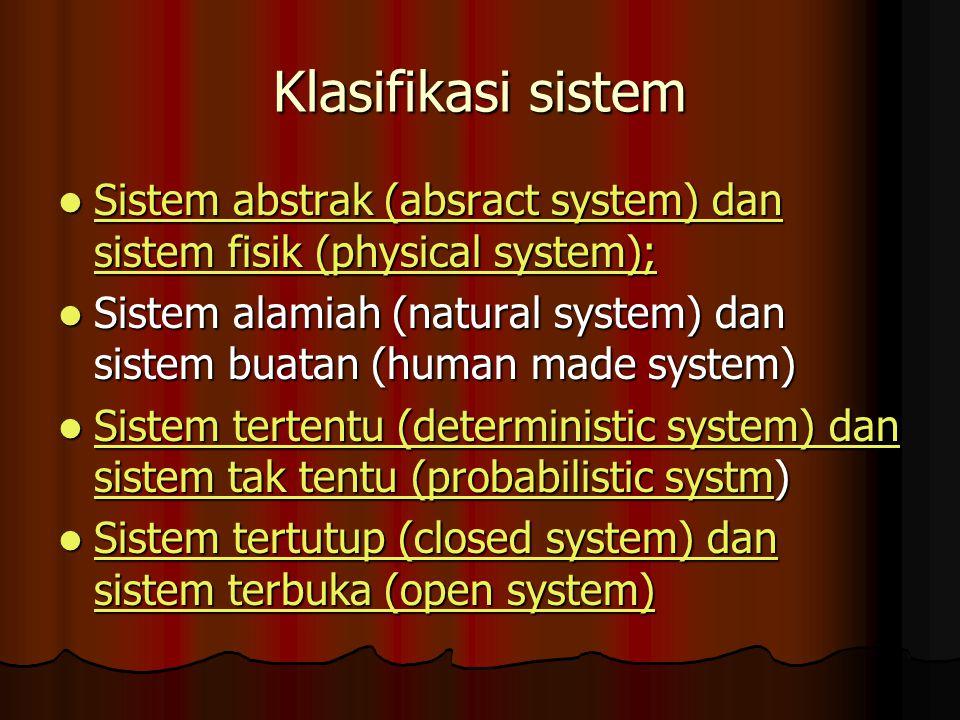 Klasifikasi sistem Sistem abstrak (absract system) dan sistem fisik (physical system);