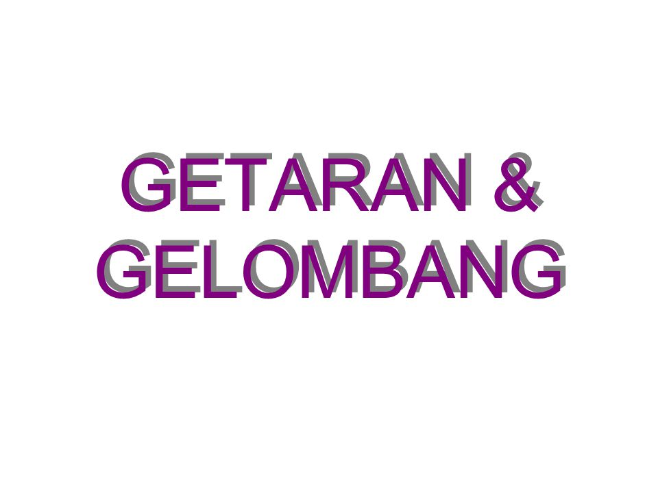 GETARAN & GELOMBANG