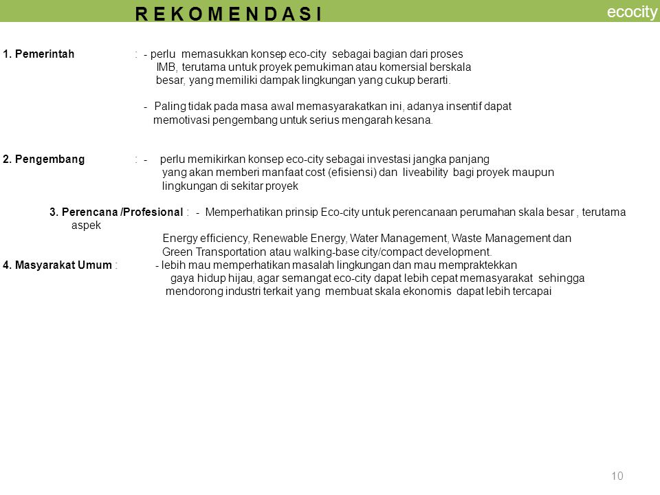 ecocity R E K O M E N D A S I. 1. Pemerintah : - perlu memasukkan konsep eco-city sebagai bagian dari proses.
