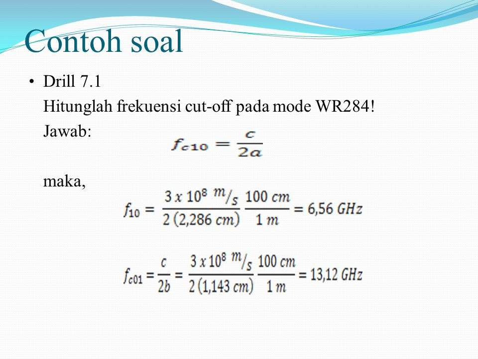 Contoh soal Drill 7.1 Hitunglah frekuensi cut-off pada mode WR284!