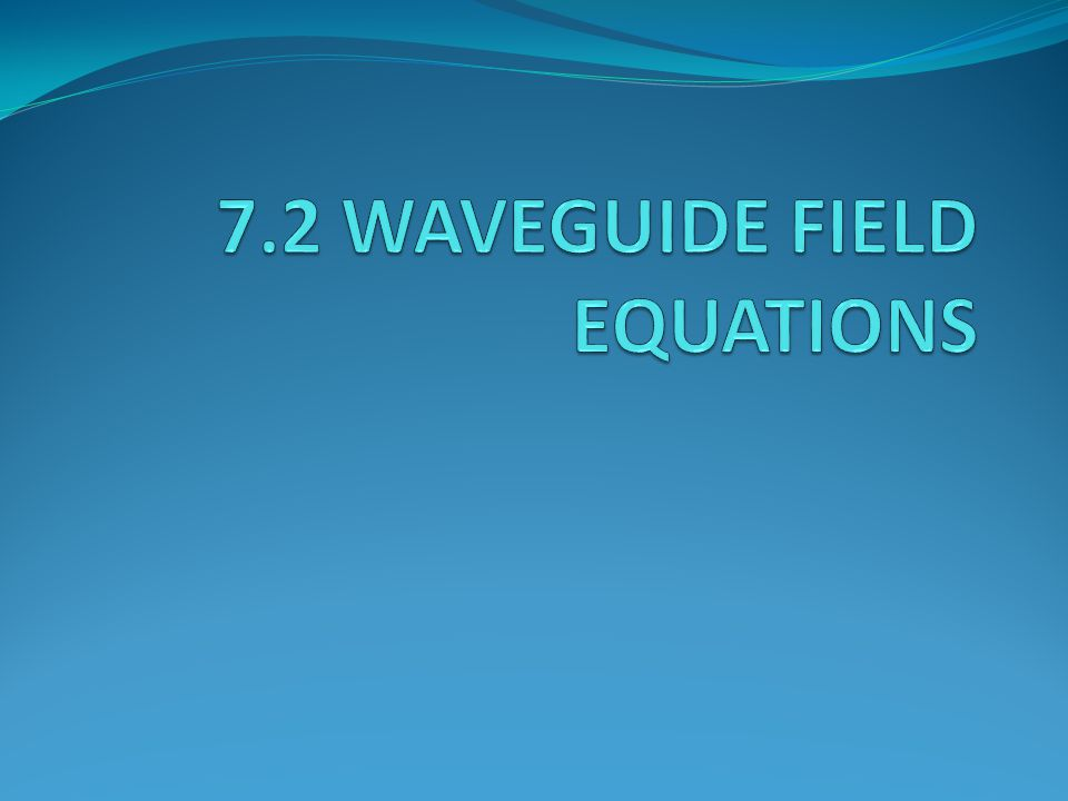 7.2 WAVEGUIDE FIELD EQUATIONS