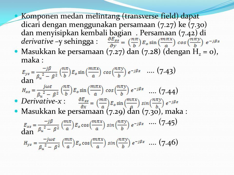 Komponen medan melintang (transverse field) dapat dicari dengan menggunakan persamaan (7.27) ke (7.30) dan menyisipkan kembali bagian . Persamaan (7.42) di derivative –y sehingga :