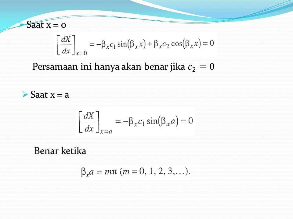 Saat x = 0 Persamaan ini hanya akan benar jika 𝑐 2 =0 Saat x = a Benar ketika