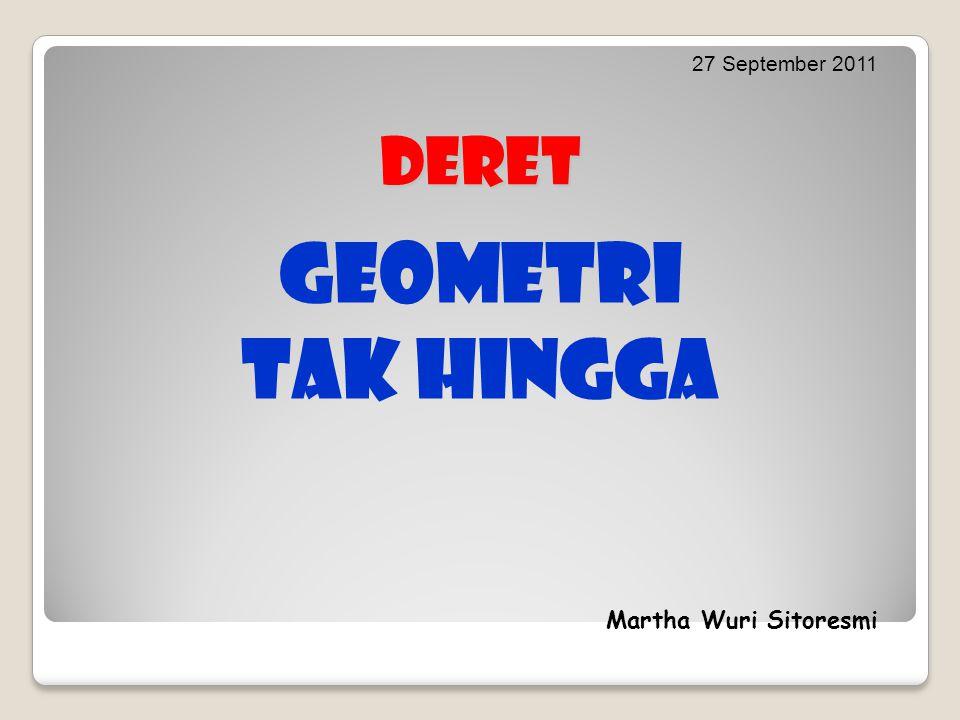 27 September 2011 deret Geometri tak hingga Martha Wuri Sitoresmi