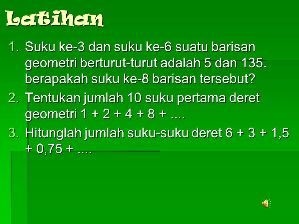 Latihan Suku ke-3 dan suku ke-6 suatu barisan geometri berturut-turut adalah 5 dan 135. berapakah suku ke-8 barisan tersebut