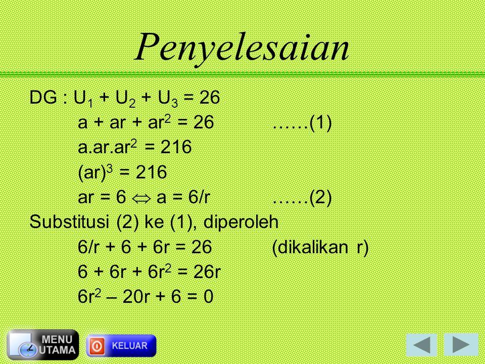 Penyelesaian DG : U1 + U2 + U3 = 26 a + ar + ar2 = 26 ……(1)