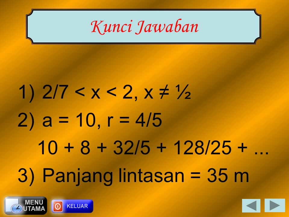 Kunci Jawaban 2/7 < x < 2, x ≠ ½. a = 10, r = 4/5.