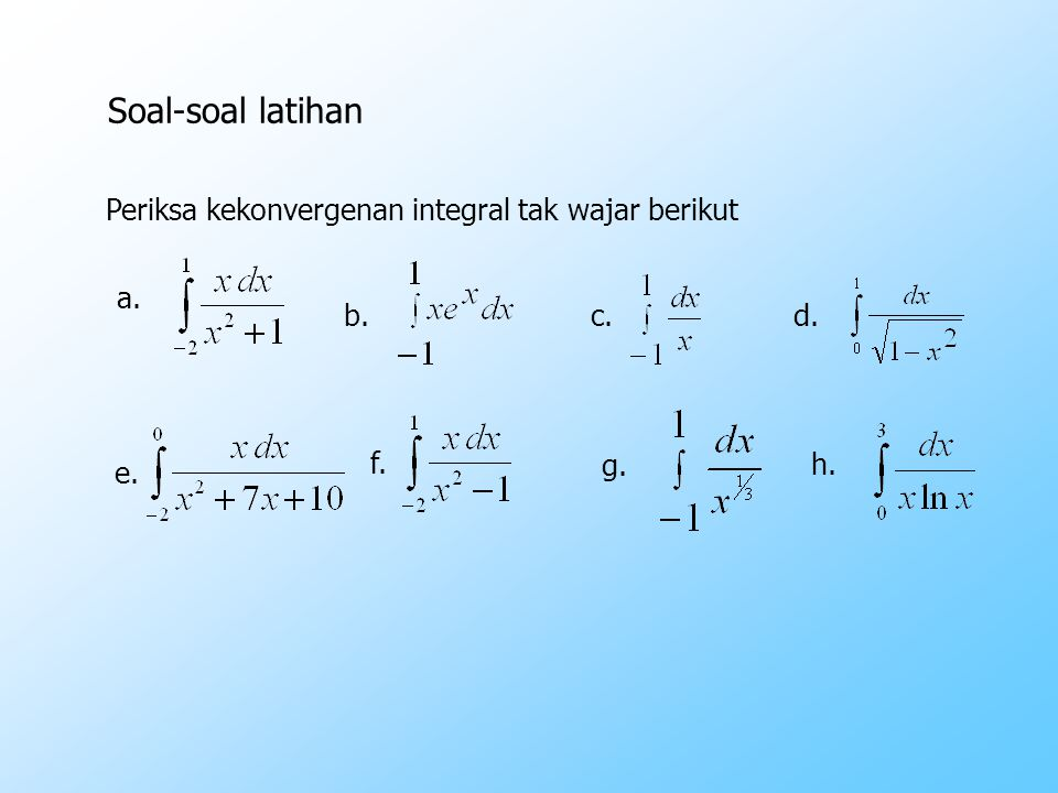 Soal-soal latihan Periksa kekonvergenan integral tak wajar berikut a.