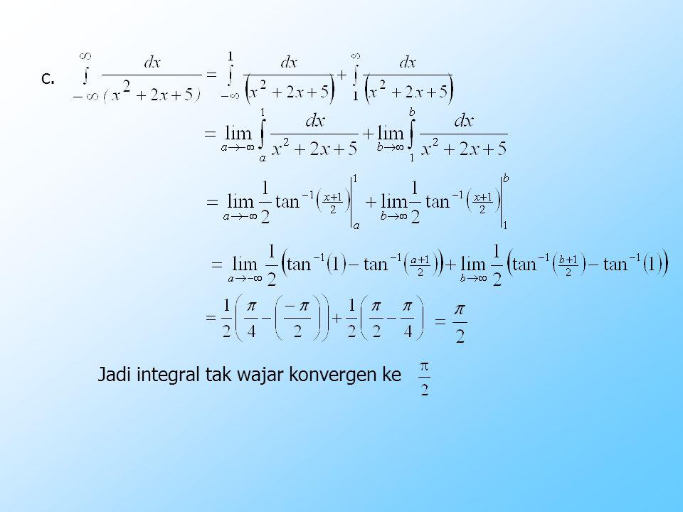 c. Jadi integral tak wajar konvergen ke