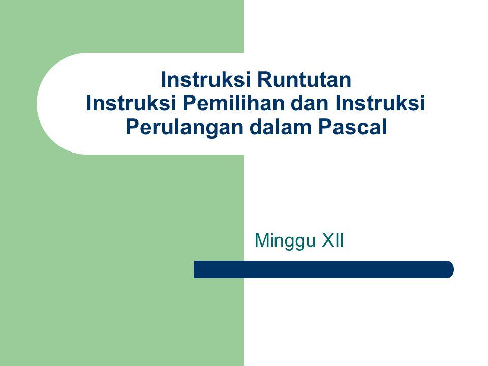 Instruksi Runtutan Instruksi Pemilihan dan Instruksi Perulangan dalam Pascal