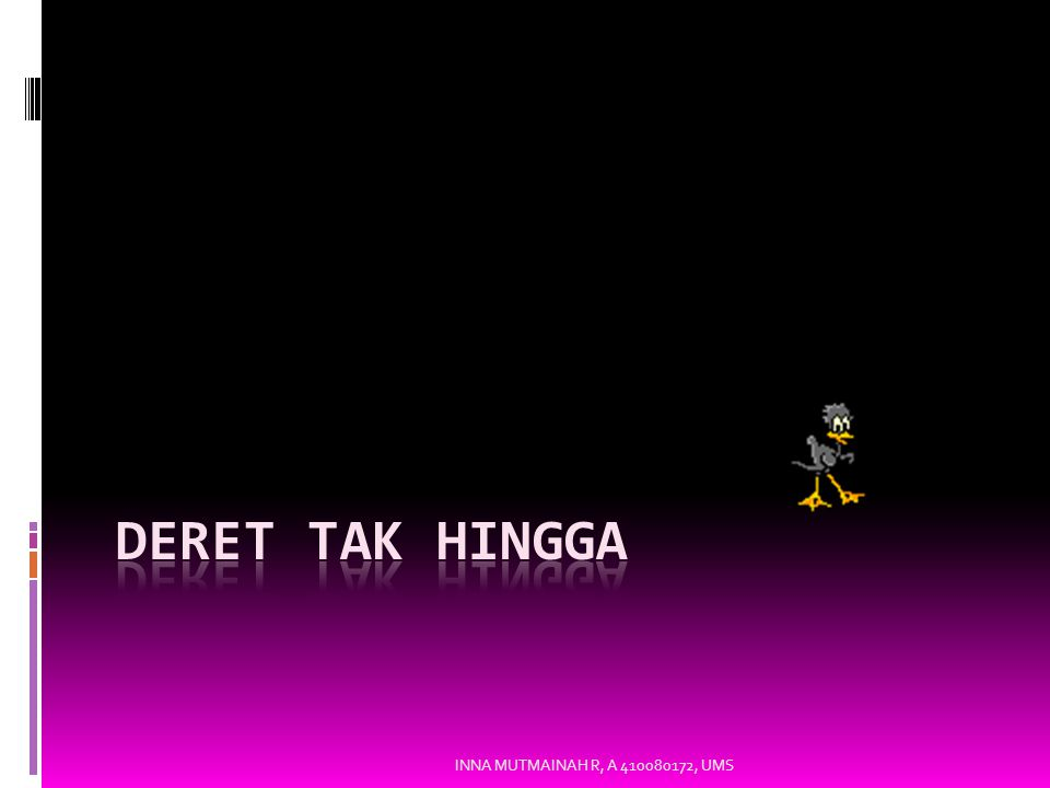 DERET TAK HINGGA INNA MUTMAINAH R, A 410080172, UMS