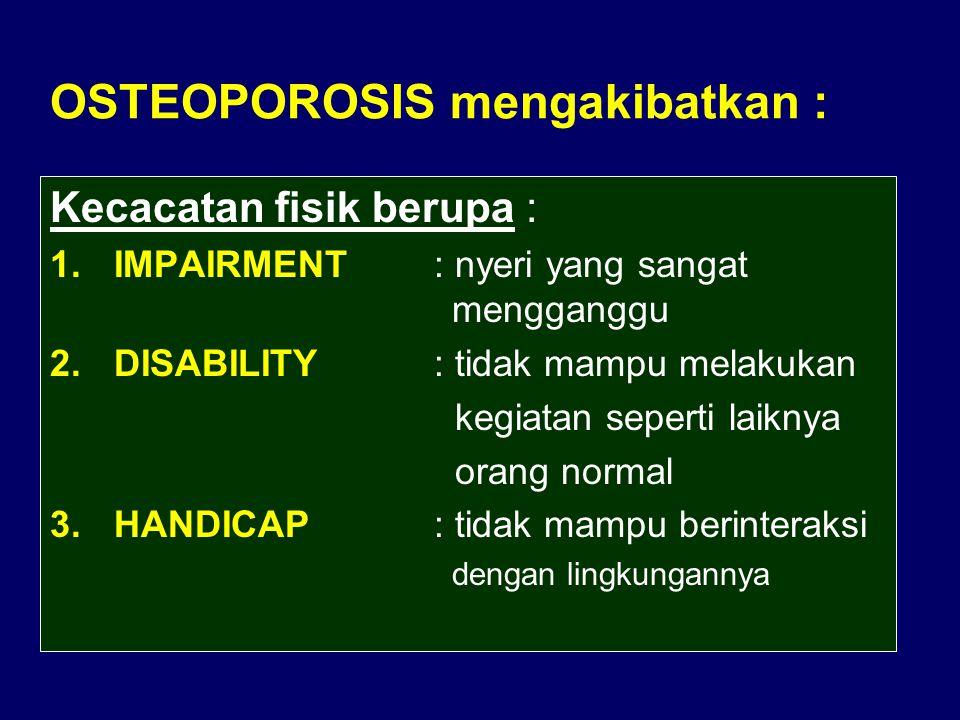 OSTEOPOROSIS mengakibatkan :