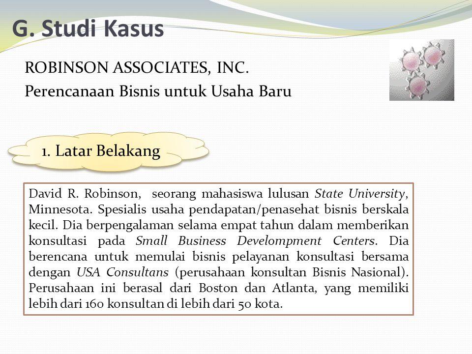 G. Studi Kasus ROBINSON ASSOCIATES, INC. Perencanaan Bisnis untuk Usaha Baru 1. Latar Belakang.