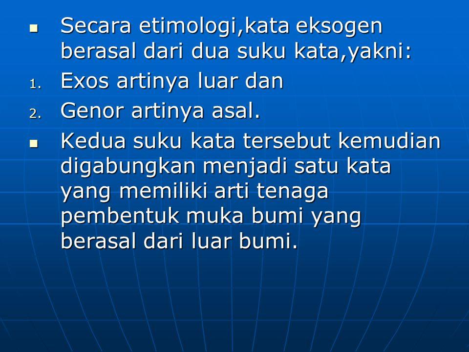 Secara etimologi,kata eksogen berasal dari dua suku kata,yakni:
