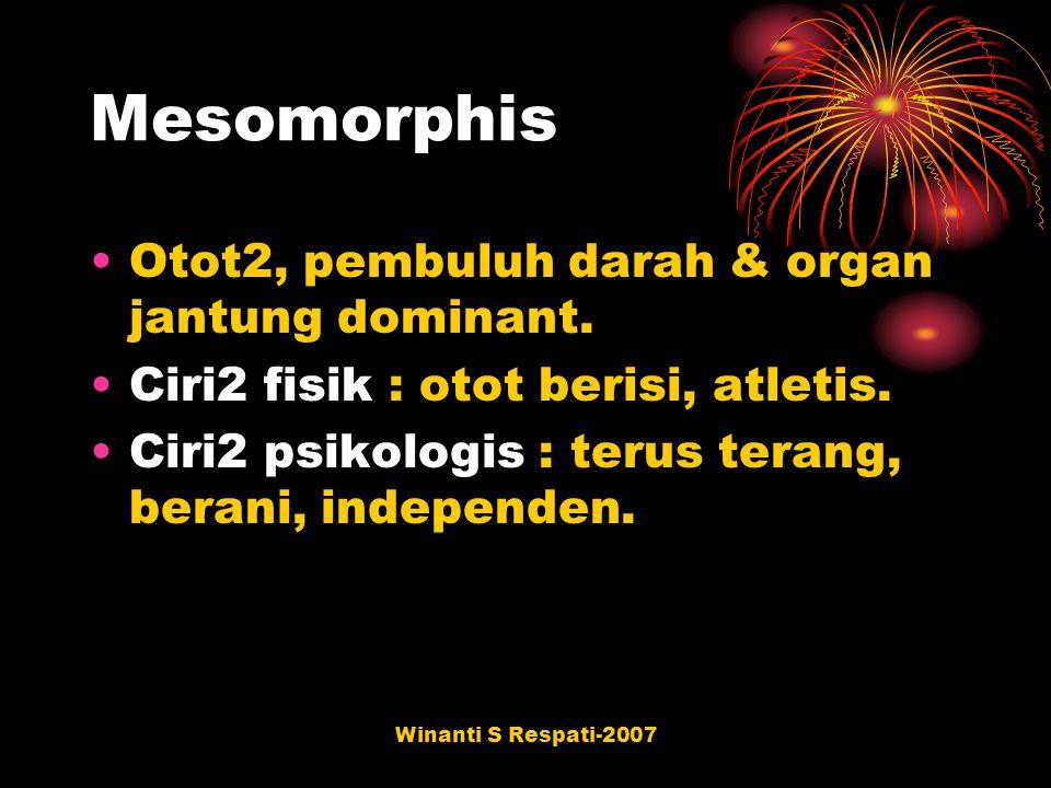 Mesomorphis Otot2, pembuluh darah & organ jantung dominant.