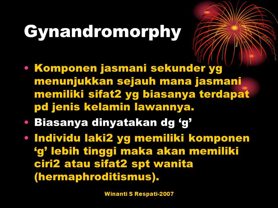 Gynandromorphy Komponen jasmani sekunder yg menunjukkan sejauh mana jasmani memiliki sifat2 yg biasanya terdapat pd jenis kelamin lawannya.