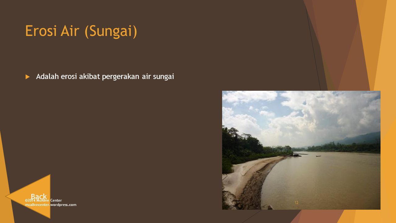 Erosi Air (Sungai) Adalah erosi akibat pergerakan air sungai Back