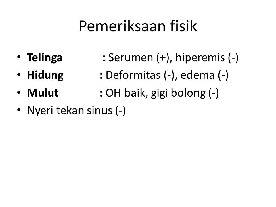 Pemeriksaan fisik Telinga : Serumen (+), hiperemis (-)