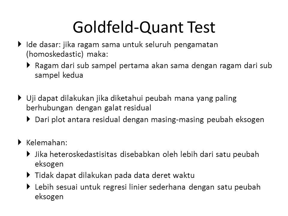 Goldfeld-Quant Test Ide dasar: jika ragam sama untuk seluruh pengamatan (homoskedastic) maka: