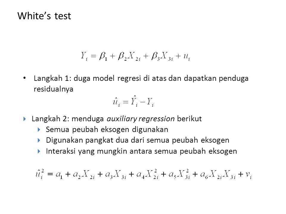 White's test Langkah 1: duga model regresi di atas dan dapatkan penduga residualnya. Langkah 2: menduga auxiliary regression berikut.