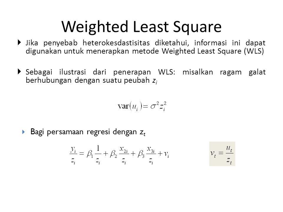 Weighted Least Square Jika penyebab heterokesdastisitas diketahui, informasi ini dapat digunakan untuk menerapkan metode Weighted Least Square (WLS)