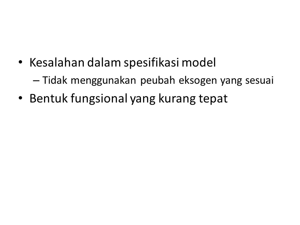 Kesalahan dalam spesifikasi model Bentuk fungsional yang kurang tepat