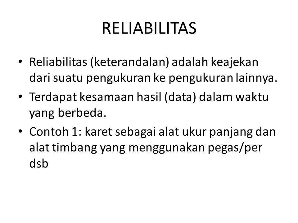 RELIABILITAS Reliabilitas (keterandalan) adalah keajekan dari suatu pengukuran ke pengukuran lainnya.
