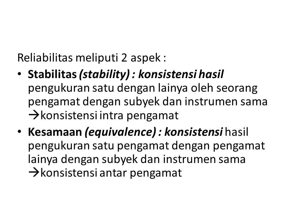 Reliabilitas meliputi 2 aspek :