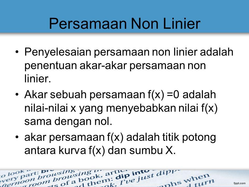 Persamaan Non Linier Penyelesaian persamaan non linier adalah penentuan akar-akar persamaan non linier.