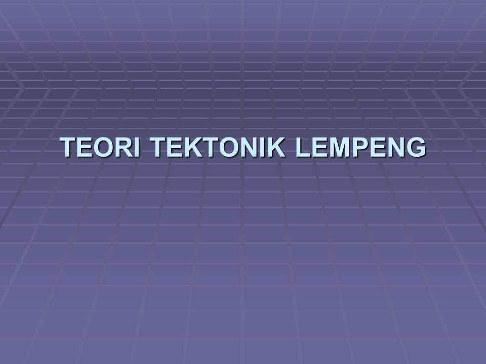 TEORI TEKTONIK LEMPENG