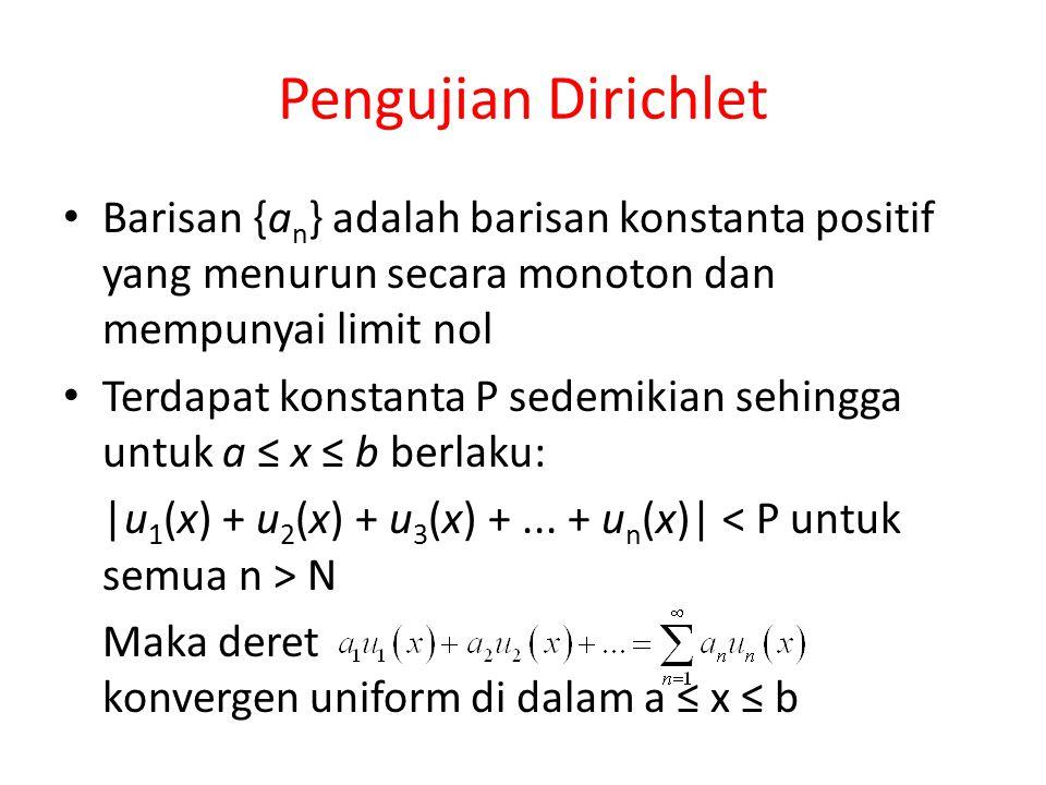 Pengujian Dirichlet Barisan {an} adalah barisan konstanta positif yang menurun secara monoton dan mempunyai limit nol.