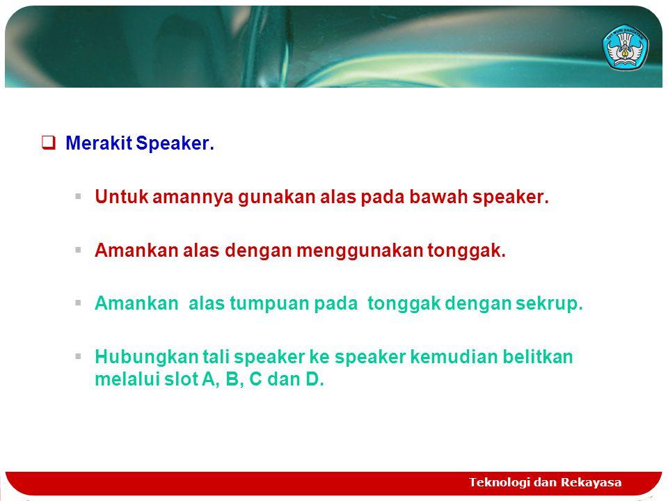 Untuk amannya gunakan alas pada bawah speaker.