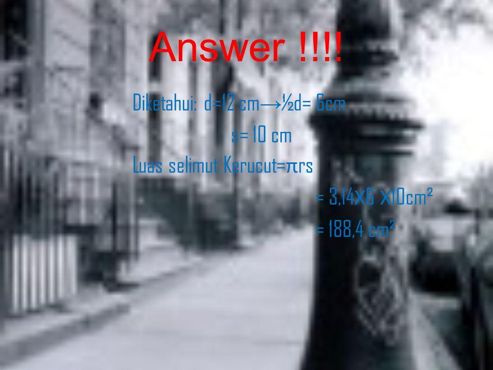 Answer !!!.