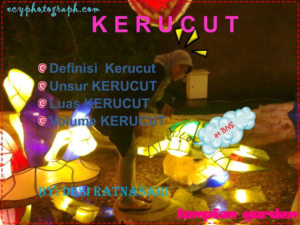 K E R U C U T Definisi Kerucut Unsur KERUCUT Luas KERUCUT