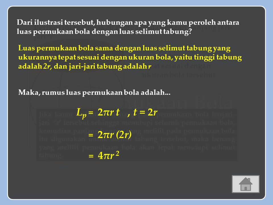 Luas Permukaan Bola r Lp = 2πr t , t = 2r = 2πr (2r) = 4πr 2