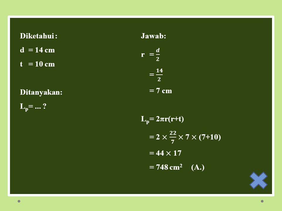Latihan Soal 1 Diketahui : Jawab: d = 14 cm r = 𝒅 𝟐 t = 10 cm = 𝟏𝟒 𝟐