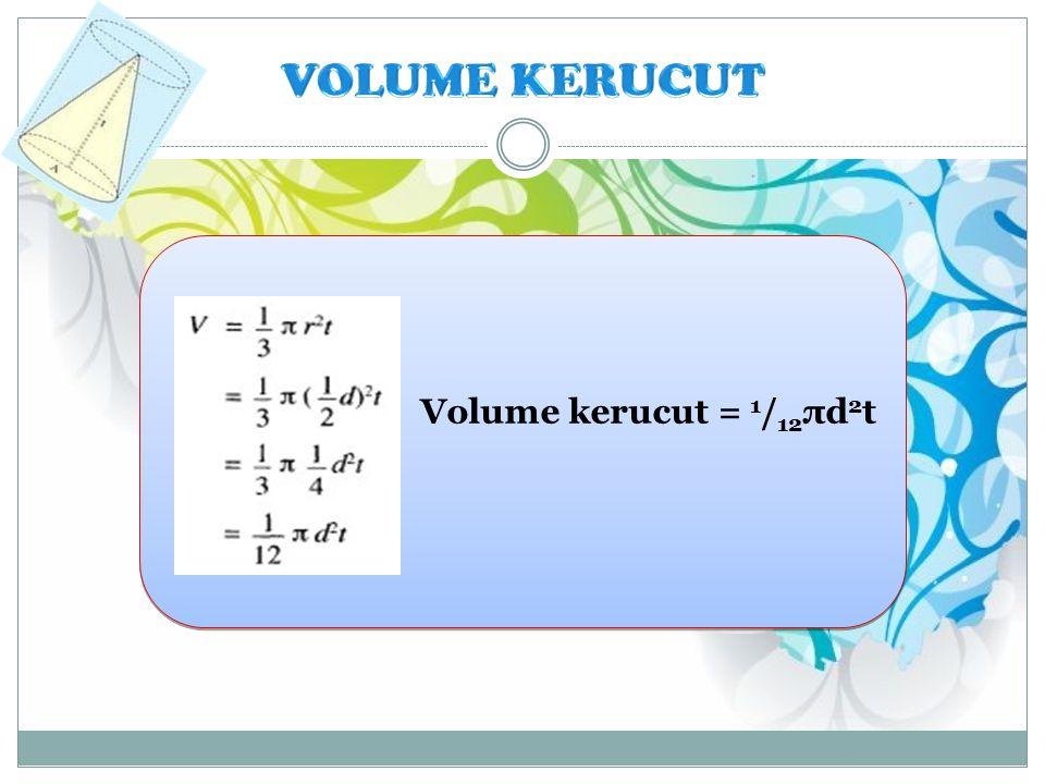 VOLUME KERUCUT Volume kerucut = 1/12πd2t