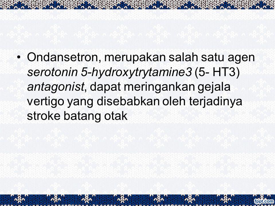 Ondansetron, merupakan salah satu agen serotonin 5-hydroxytrytamine3 (5- HT3) antagonist, dapat meringankan gejala vertigo yang disebabkan oleh terjadinya stroke batang otak