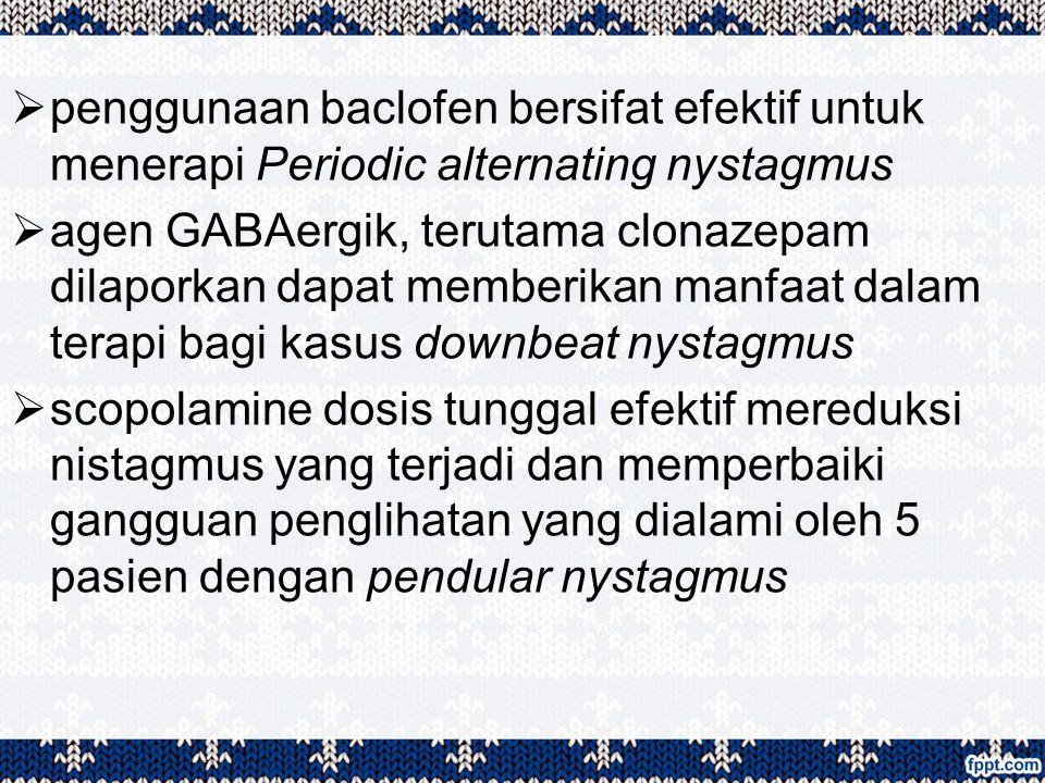 penggunaan baclofen bersifat efektif untuk menerapi Periodic alternating nystagmus