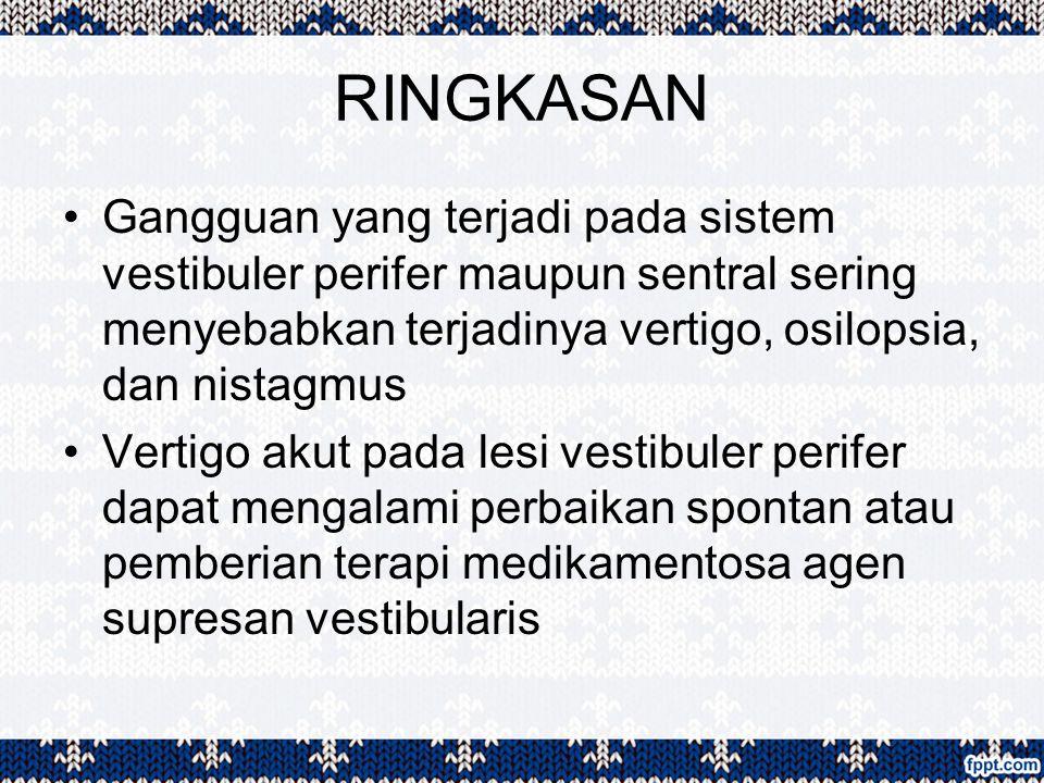 RINGKASAN Gangguan yang terjadi pada sistem vestibuler perifer maupun sentral sering menyebabkan terjadinya vertigo, osilopsia, dan nistagmus.