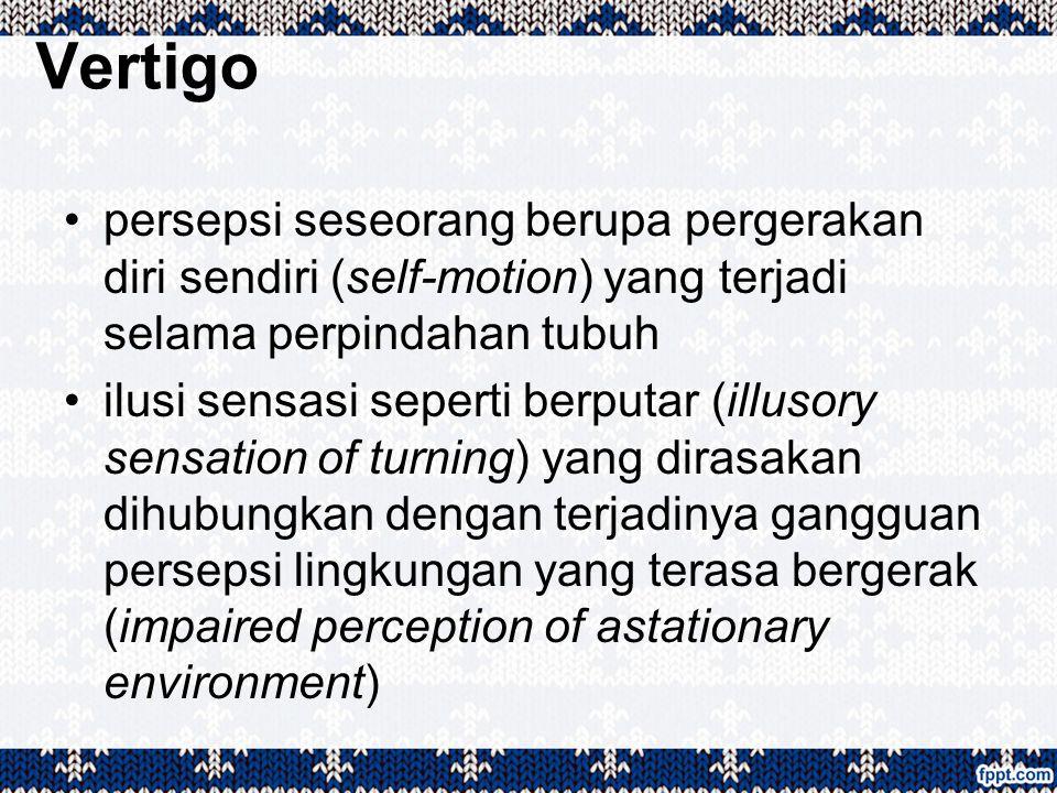 Vertigo persepsi seseorang berupa pergerakan diri sendiri (self-motion) yang terjadi selama perpindahan tubuh.