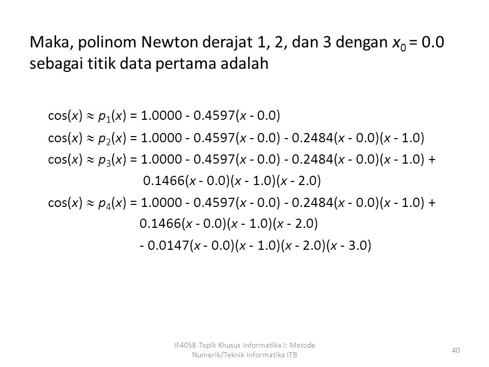 Maka, polinom Newton derajat 1, 2, dan 3 dengan x0 = 0