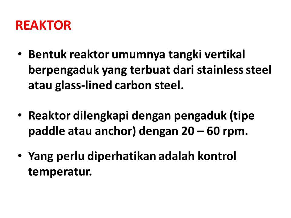REAKTOR Bentuk reaktor umumnya tangki vertikal berpengaduk yang terbuat dari stainless steel atau glass-lined carbon steel.