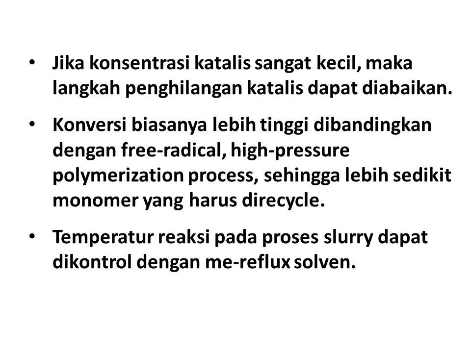 Jika konsentrasi katalis sangat kecil, maka langkah penghilangan katalis dapat diabaikan.
